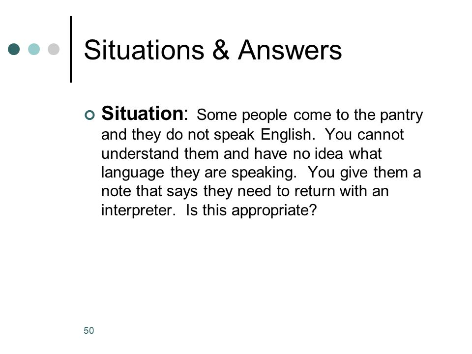 Situations & Answers Situation: Some people come to the pantry and they do not speak English.