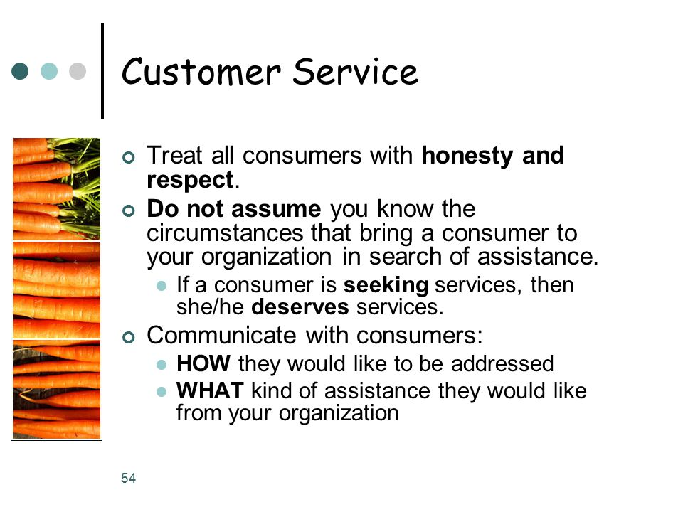 54 Customer Service Treat all consumers with honesty and respect.