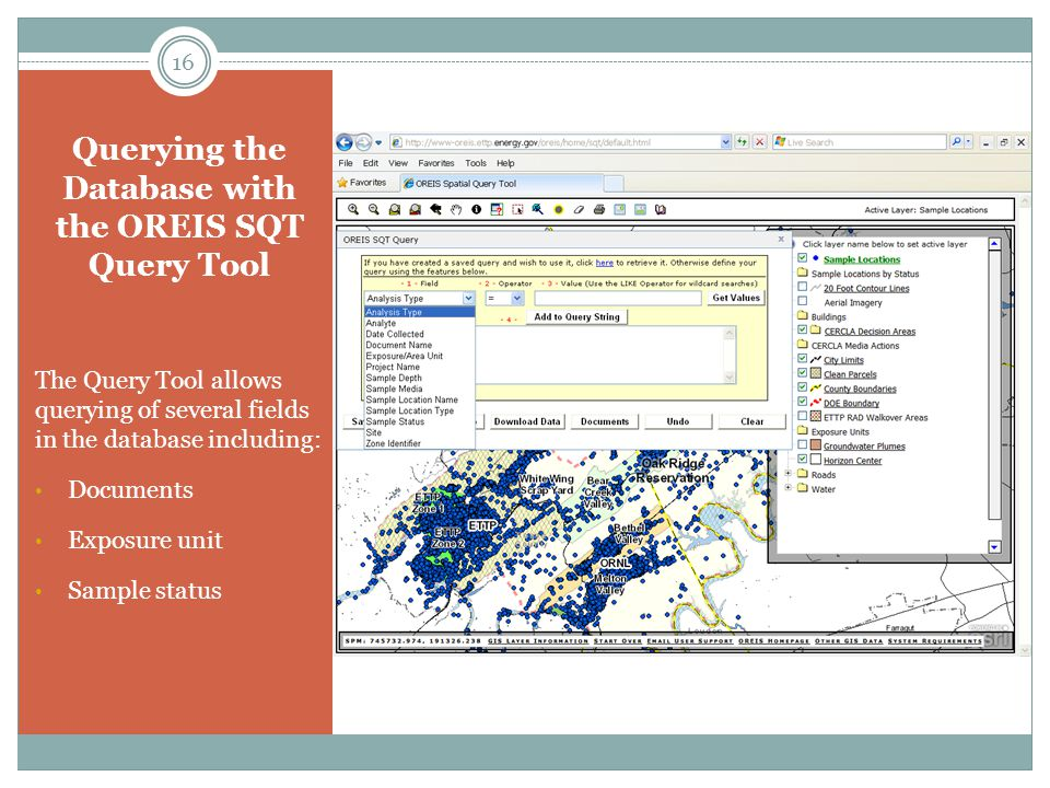 Querying the Database with the OREIS SQT Query Tool The Query Tool allows querying of several fields in the database including: Documents Exposure unit Sample status 16