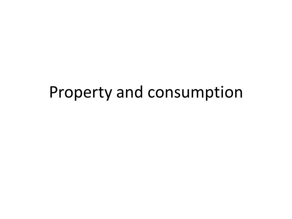Property and consumption