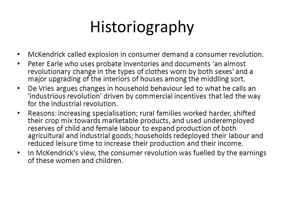 Historiography McKendrick called explosion in consumer demand a consumer revolution.