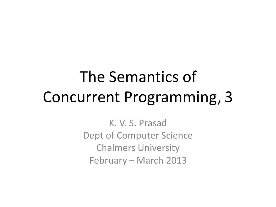 The Semantics of Concurrent Programming, 3 K.V. S.