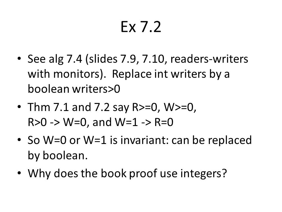Ex 7.2 See alg 7.4 (slides 7.9, 7.10, readers-writers with monitors).