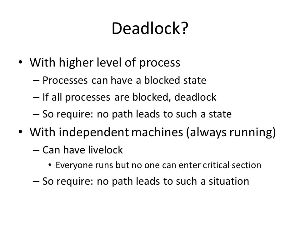 Deadlock? With higher level of process – Processes can have a blocked state – If all processes are blocked, deadlock – So require: no path leads to su