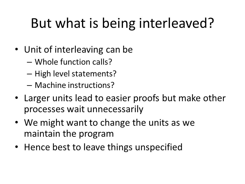 But what is being interleaved.Unit of interleaving can be – Whole function calls.