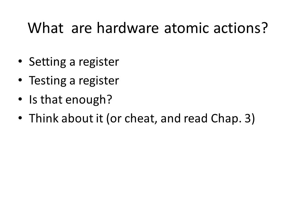 What are hardware atomic actions.Setting a register Testing a register Is that enough.