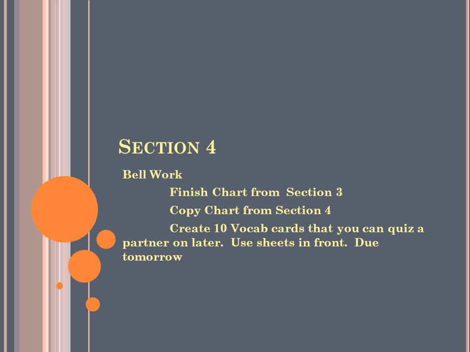 S ECTION 4 Bell Work Finish Chart from Section 3 Copy Chart from Section 4 Create 10 Vocab cards that you can quiz a partner on later.