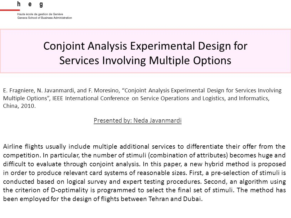 Conjoint Analysis Experimental Design for Services Involving Multiple Options Presented by: Neda Javanmardi Airline flights usually include multiple additional services to differentiate their offer from the competition.