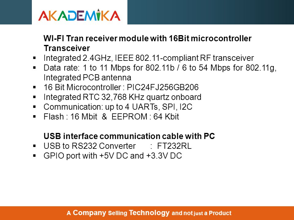 WI-FI Tran receiver module with 16Bit microcontroller Transceiver  Integrated 2.4GHz, IEEE 802.11-compliant RF transceiver  Data rate: 1 to 11 Mbps