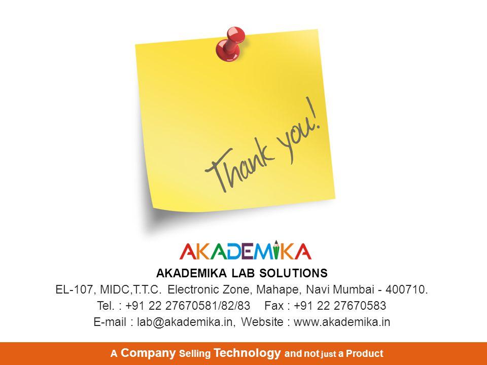 AKADEMIKA LAB SOLUTIONS EL-107, MIDC,T.T.C. Electronic Zone, Mahape, Navi Mumbai - 400710. Tel. : +91 22 27670581/82/83 Fax : +91 22 27670583 E-mail :