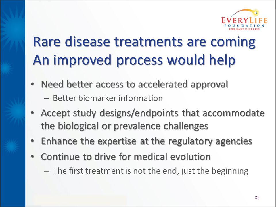 Rare disease treatments are coming An improved process would help Need better access to accelerated approval Need better access to accelerated approva
