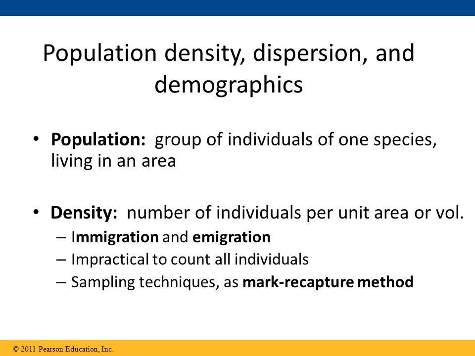 Population density, dispersion, and demographics Population: group of individuals of one species, living in an area Density: number of individuals per