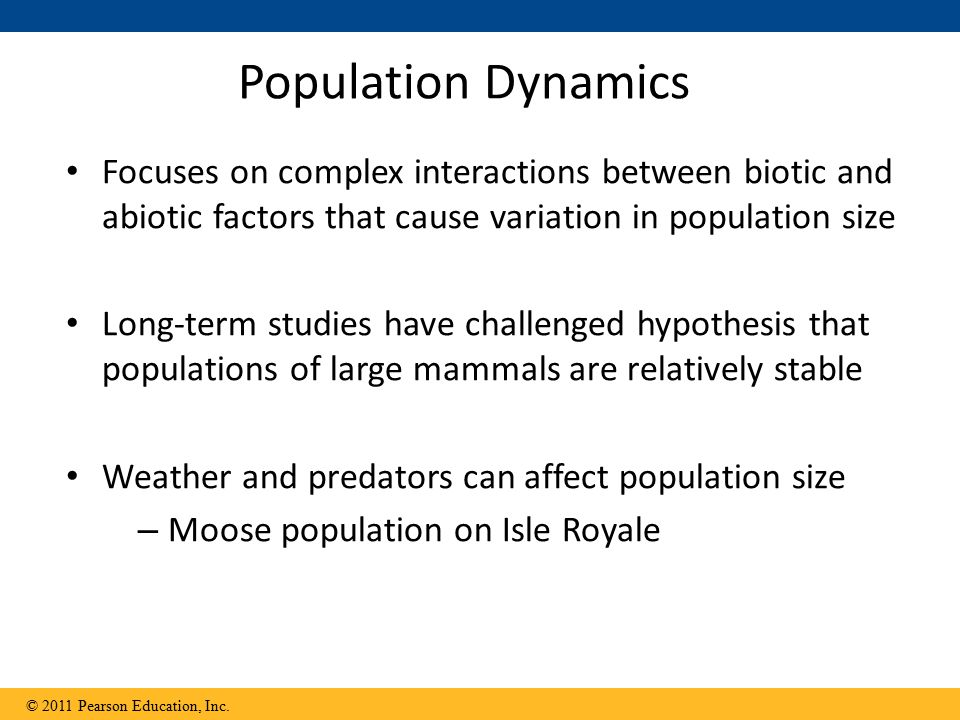 Population Dynamics Focuses on complex interactions between biotic and abiotic factors that cause variation in population size Long-term studies have