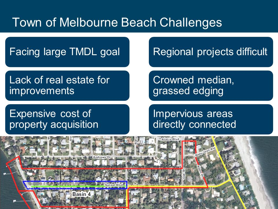 Click to edit section Town of Melbourne Beach Challenges Facing large TMDL goal Lack of real estate for improvements Expensive cost of property acquisition Regional projects difficult Crowned median, grassed edging Impervious areas directly connected