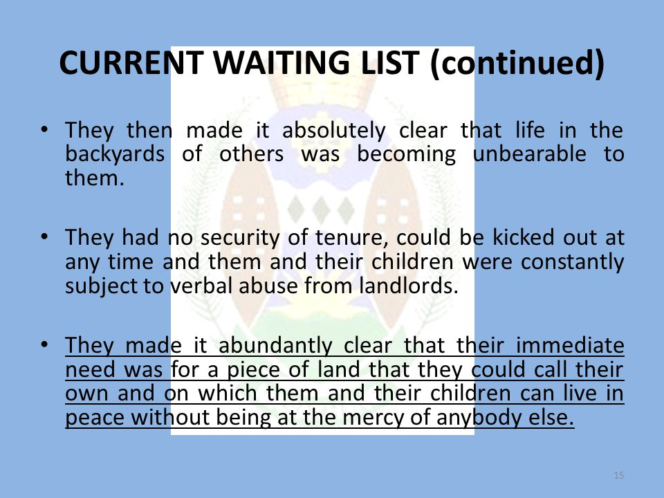 CURRENT WAITING LIST (continued) They then made it absolutely clear that life in the backyards of others was becoming unbearable to them.