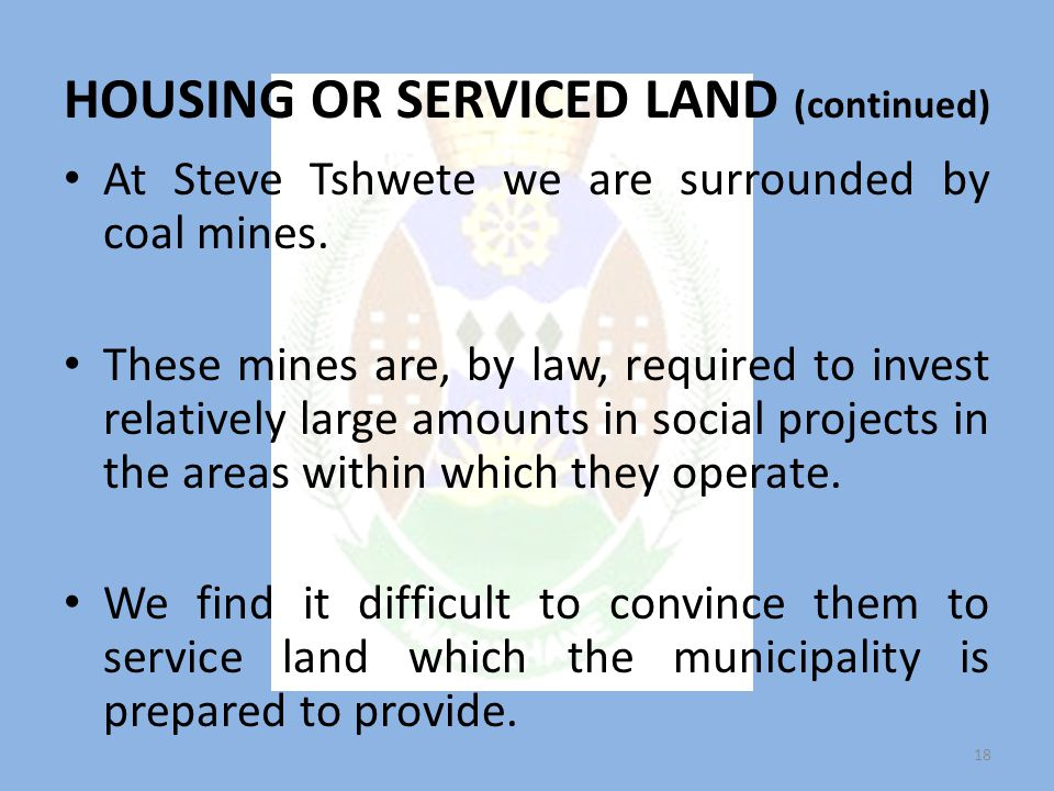 HOUSING OR SERVICED LAND (continued) At Steve Tshwete we are surrounded by coal mines.