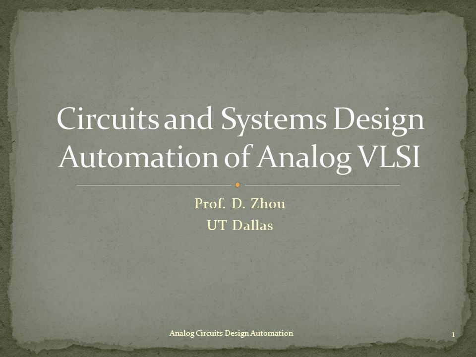 Prof. D. Zhou UT Dallas Analog Circuits Design Automation 1