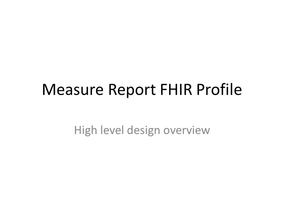 Measure Report FHIR Profile High level design overview