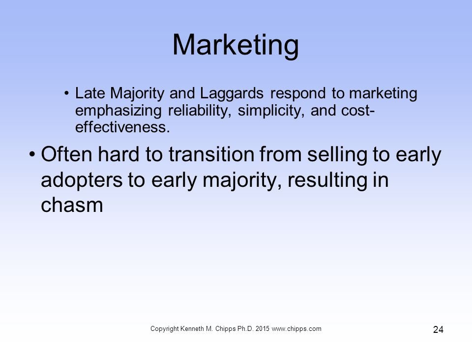 Marketing Late Majority and Laggards respond to marketing emphasizing reliability, simplicity, and cost- effectiveness.
