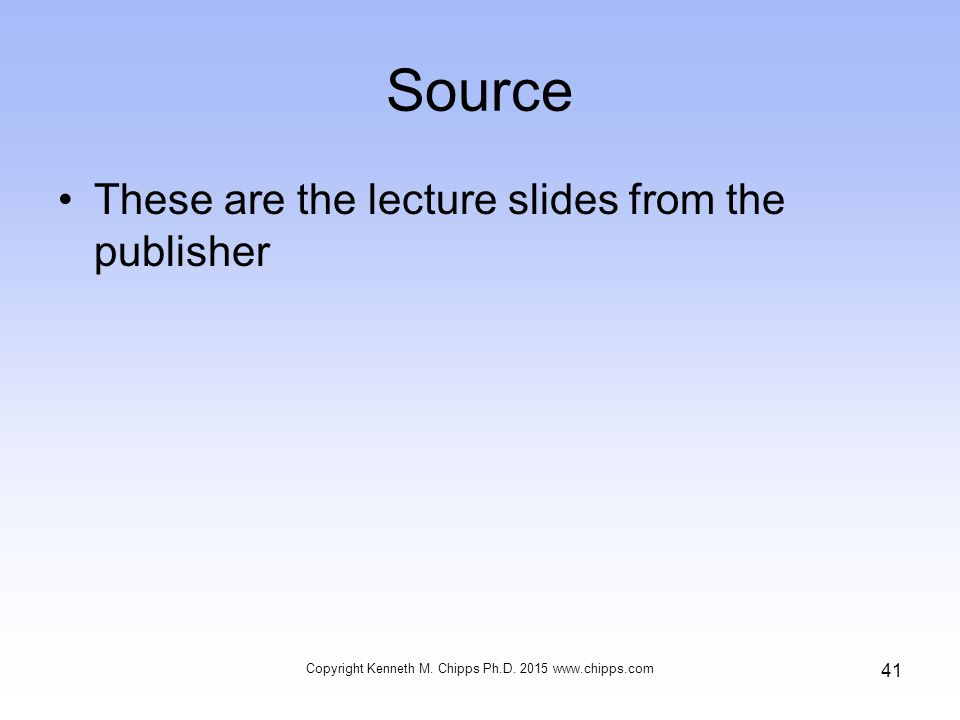 Source These are the lecture slides from the publisher Copyright Kenneth M.