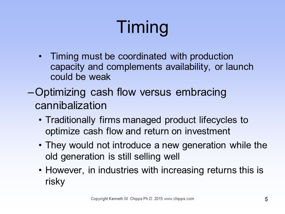 6 Often better for firm to invest in continuous innovation and willing cannibalize its own products to make it difficult for competitors to gain a technological lead Cannibalization –When a firm's sales of one product or at one location diminishes its sales of another or another location Timing