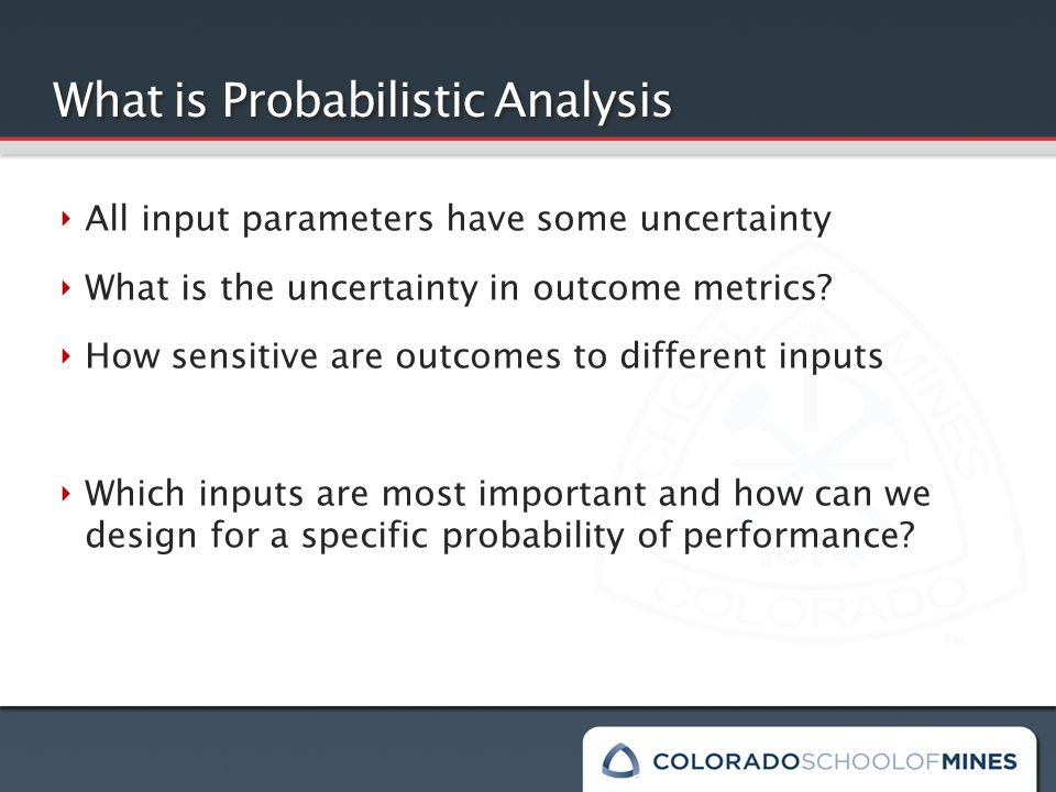 What is Probabilistic Analysis Model Input Uncertainties Validated Deterministic Model Tissue Properties External Loads Device Placement Outcome Probabilities & Sensitivities Response and Failure Prediction Probability Performance Metric Sensitivity Factors