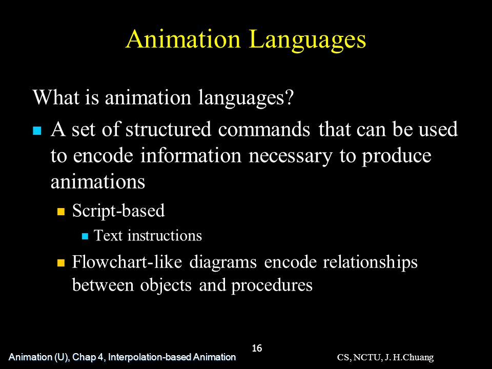 CS, NCTU, J. H.Chuang 16 Animation Languages What is animation languages.