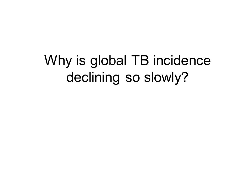 Why is global TB incidence declining so slowly?