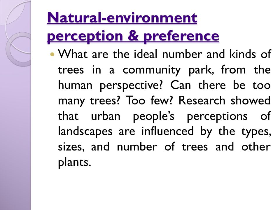 Natural-environment perception & preference Natural-environment perception & preference What are the ideal number and kinds of trees in a community park, from the human perspective.