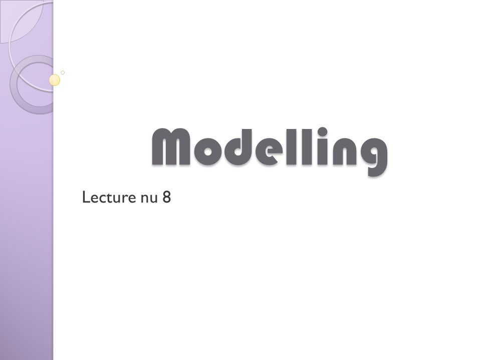 Modelling Lecture nu 8