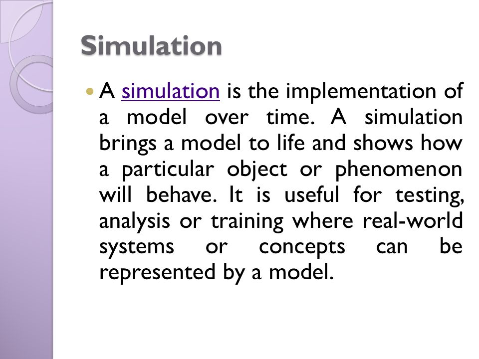 Simulation A simulation is the implementation of a model over time.