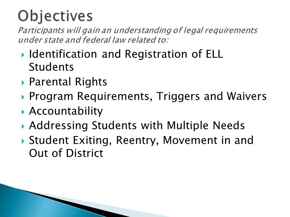  Identification and Registration of ELL Students  Parental Rights  Program Requirements, Triggers and Waivers  Accountability  Addressing Student