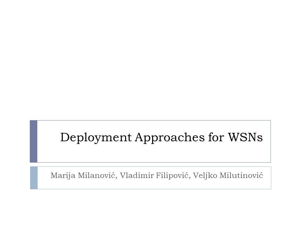 Deployment Approaches for WSNs Marija Milanović, Vladimir Filipović, Veljko Milutinović