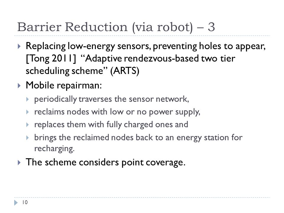 """Barrier Reduction (via robot) – 3  Replacing low-energy sensors, preventing holes to appear, [Tong 2011] """"Adaptive rendezvous-based two tier scheduli"""