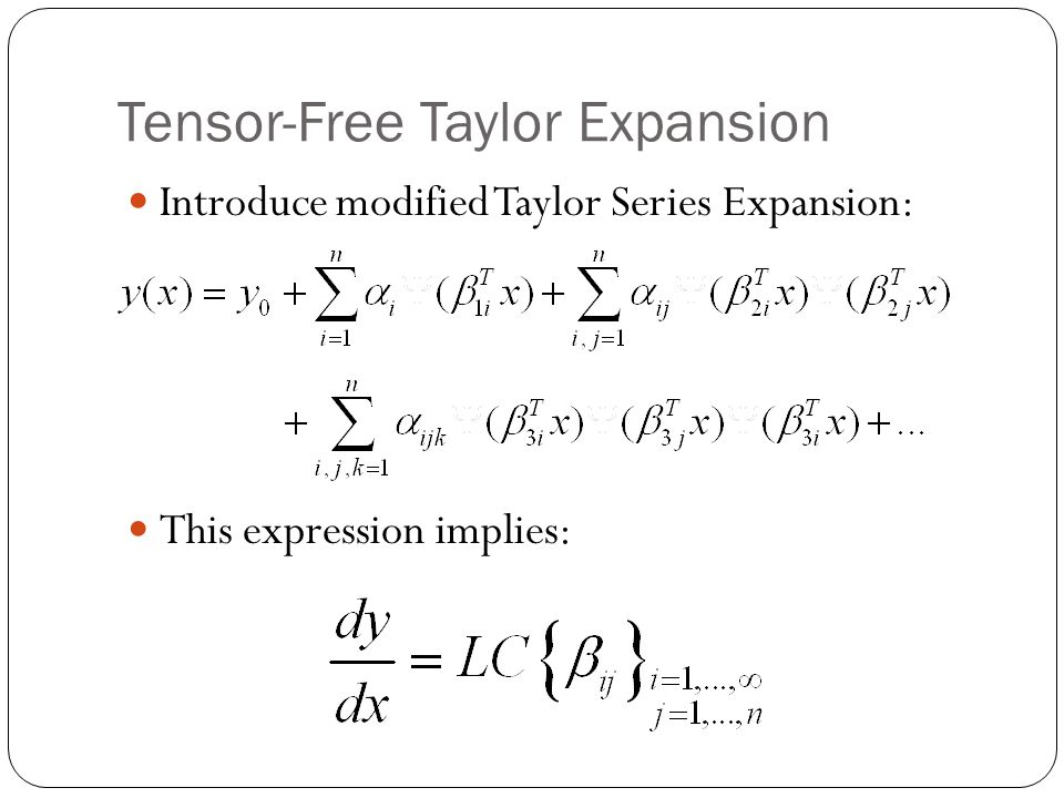 Tensor-Free Taylor Expansion Introduce modified Taylor Series Expansion: This expression implies: