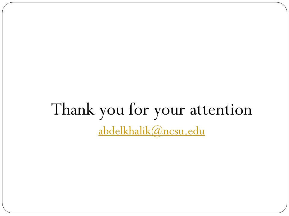 Thank you for your attention abdelkhalik@ncsu.edu