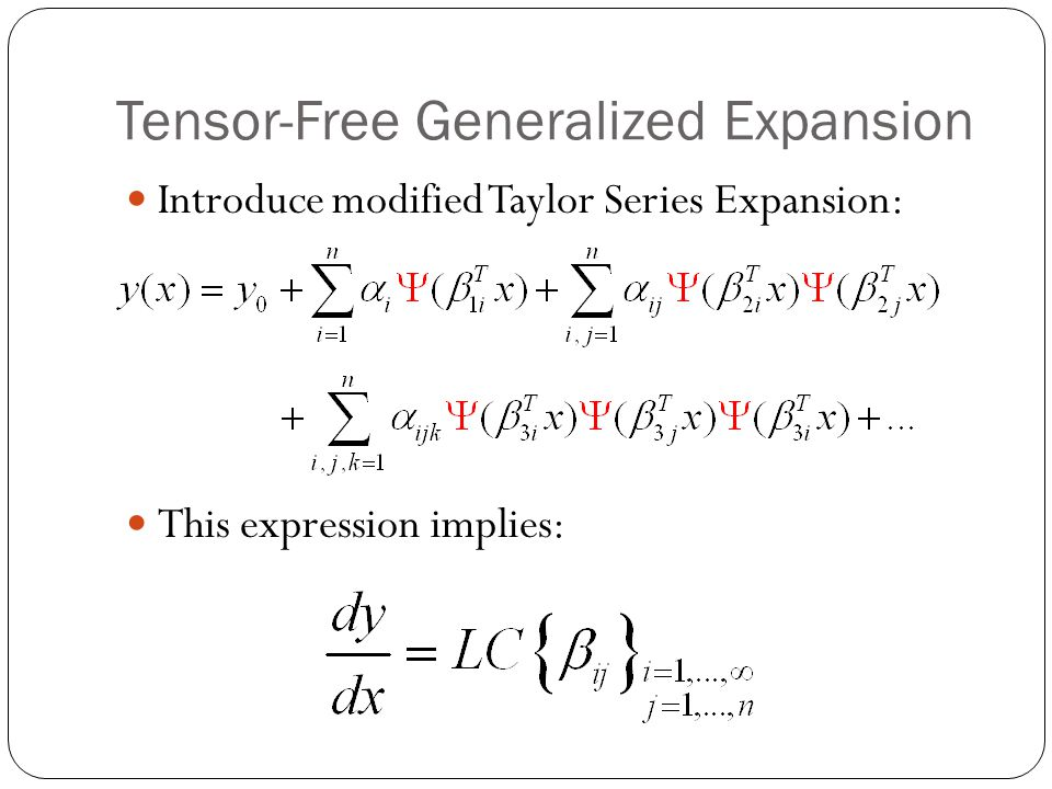 Tensor-Free Generalized Expansion Introduce modified Taylor Series Expansion: This expression implies:
