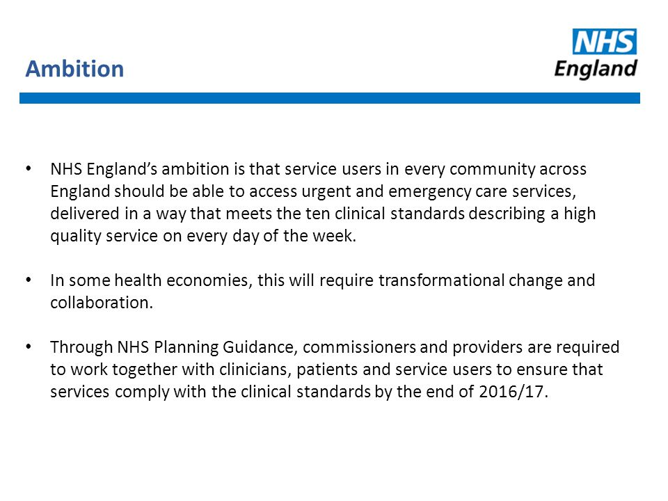 Ambition NHS England's ambition is that service users in every community across England should be able to access urgent and emergency care services, d
