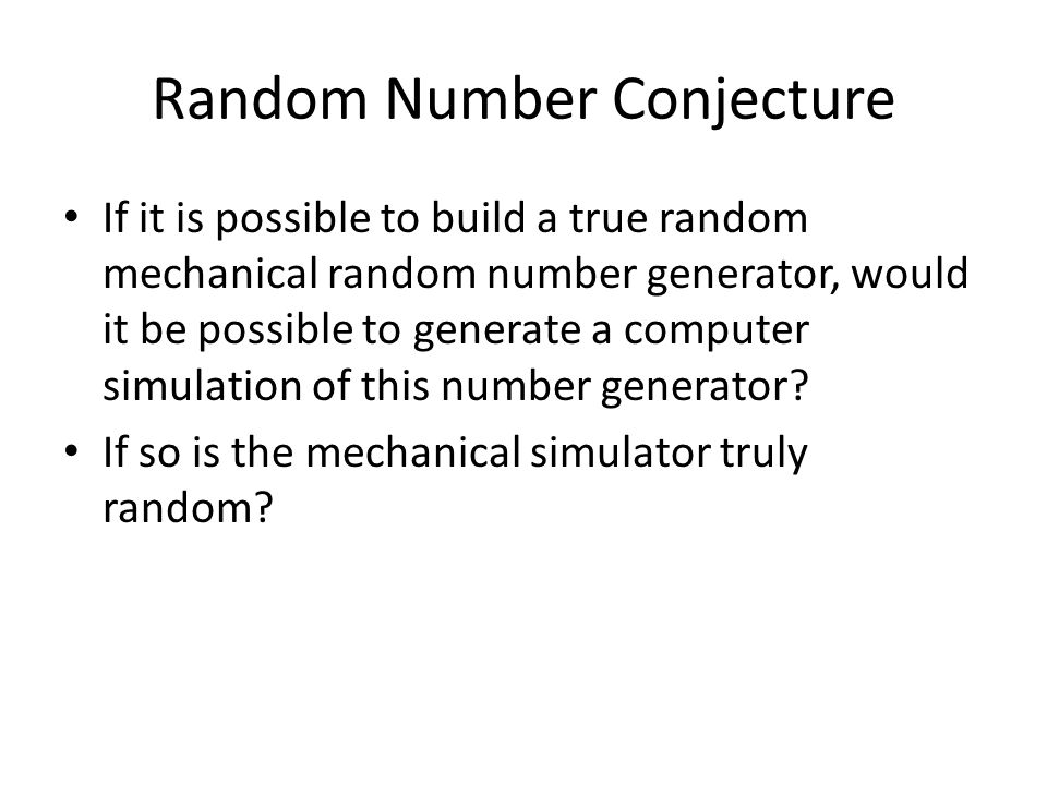 Random Number Conjecture If it is possible to build a true random mechanical random number generator, would it be possible to generate a computer simulation of this number generator.