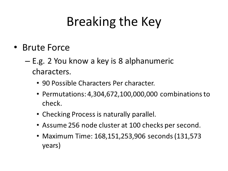 Breaking the Key Brute Force – E.g. 2 You know a key is 8 alphanumeric characters.