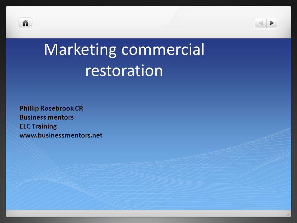 Marketing commercial restoration Phillip Rosebrook CR Business mentors ELC Training www.businessmentors.net