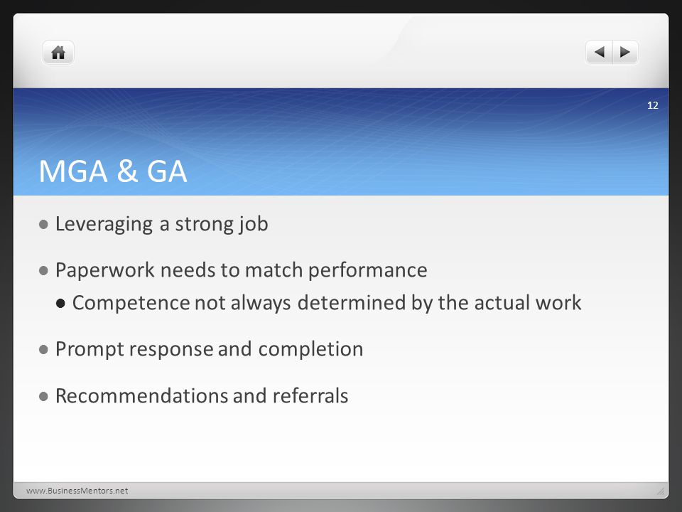 MGA & GA Leveraging a strong job Paperwork needs to match performance Competence not always determined by the actual work Prompt response and completion Recommendations and referrals www.BusinessMentors.net 12