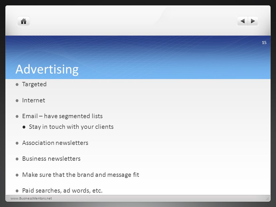Advertising Targeted Internet Email – have segmented lists Stay in touch with your clients Association newsletters Business newsletters Make sure that