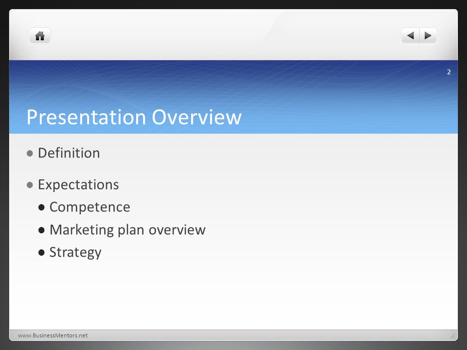 Presentation Overview Definition Expectations Competence Marketing plan overview Strategy www.BusinessMentors.net 2