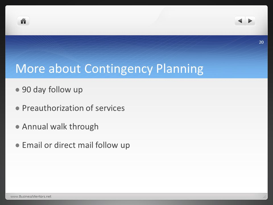More about Contingency Planning 90 day follow up Preauthorization of services Annual walk through Email or direct mail follow up www.BusinessMentors.net 20