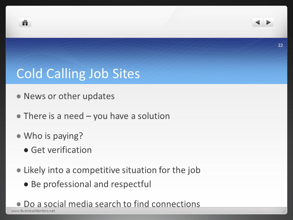 Cold Calling Job Sites News or other updates There is a need – you have a solution Who is paying? Get verification Likely into a competitive situation