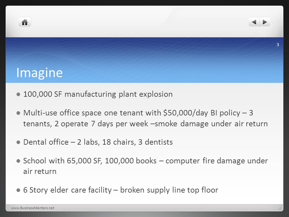 Imagine 100,000 SF manufacturing plant explosion Multi-use office space one tenant with $50,000/day BI policy – 3 tenants, 2 operate 7 days per week –