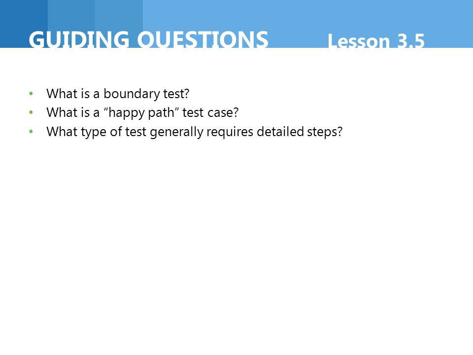 ADDITIONAL RESOURCES Lesson 3.5 MSDN ® Resources Manual System Testshttp://msdn.microsoft.com/library/jj15933 4.aspx Black Box and White Box Testing for Application Blocks http://msdn.microsoft.com/en- us/library/ff649503.aspx Test Automation Code Review Guidelines http://msdn.microsoft.com/en- us/library/ff519670.aspx
