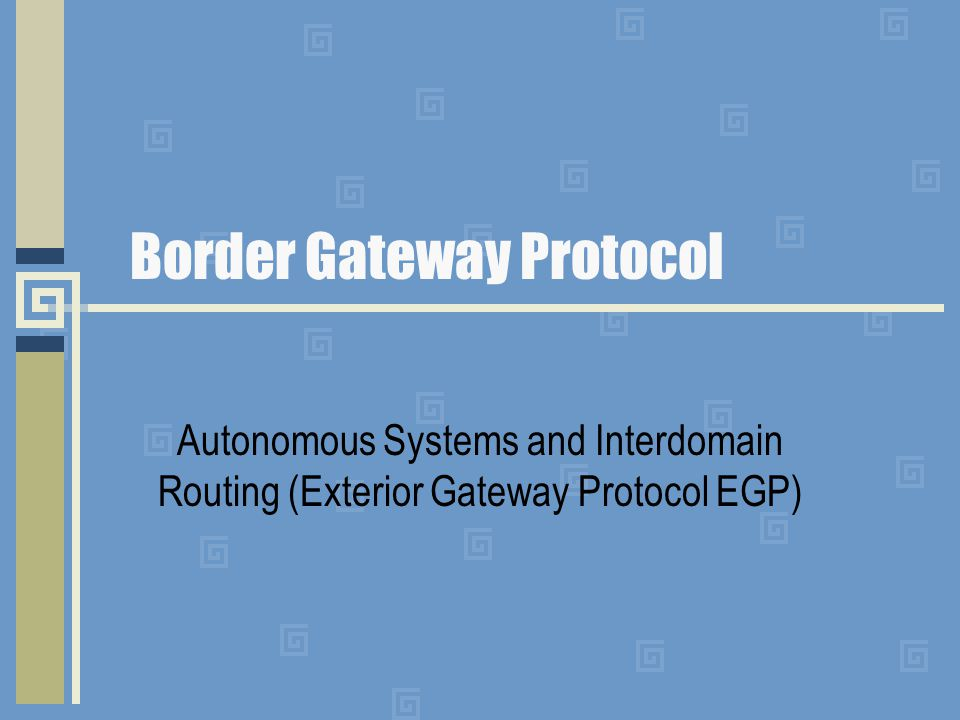 Border Gateway Protocol Autonomous Systems and Interdomain Routing (Exterior Gateway Protocol EGP)