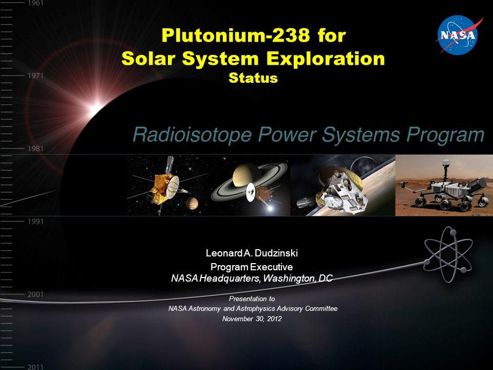 Plutonium-238 for Solar System Exploration Status Leonard A. Dudzinski Program Executive NASA Headquarters, Washington, DC Presentation to NASA Astron